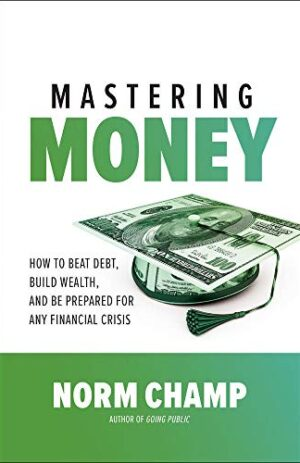 MASTERING MONEY HOW TO BEAT DEBT, BUILD WEALTH, AND BE PREPARED FOR ANY FINANCIAL CRISIS