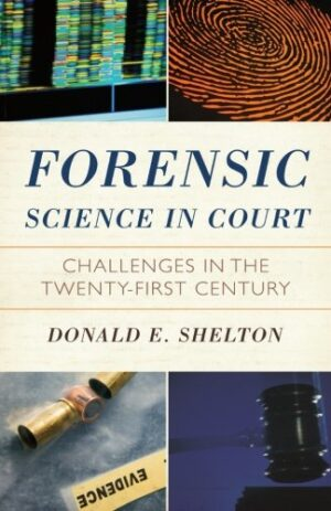 FORENSIC SCIENCE IN COURT CHALLENGES IN THE TWENTY-FIRST CENTURY