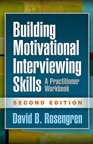 BUILDING MOTIVATIONAL INTERVIEWING SKILLS A PRACTITIONER WORKBOOK 2ND ED