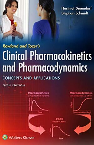 ROWLAND AND TOZER'S CLINICAL PHARMACOKINETICS AND PHARMACODYNAMICS CONCEPTS AND APPLICATIONS WITH ONLINE ACCESS 5TH ED