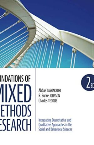 FOUNDATIONS OF MIXED METHODS RESEARCH INTEGRATING QUANTITATIVE AND QUALITATIVE APPROACHES IN THE SOCIAL AND BEHAVIORAL SCIENCES 2ND ED