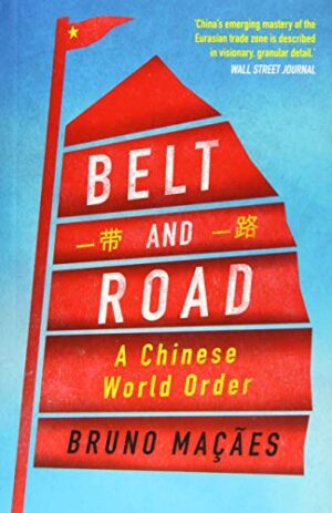 BELT AND ROAD A CHINESE WORLD ORDER