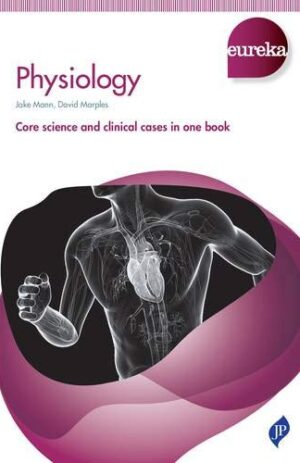 EUREKA PHYSIOLOGY CORE SCIENCE AND CLINICAL CASES IN ONE BOOK