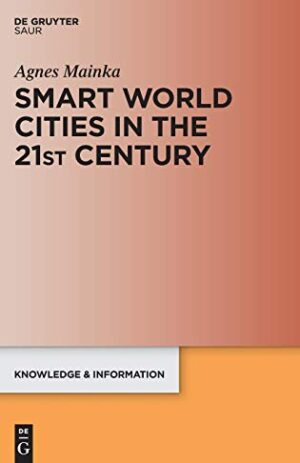 SMART WORLD CITIES IN THE 21ST CENTURY KNOWLEDGE & INFORMATION