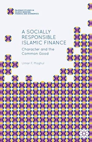 A SOCIALLY RESPONSIBLE ISLAMIC FINANCE CHARACTER AND THE COMMON GOOD