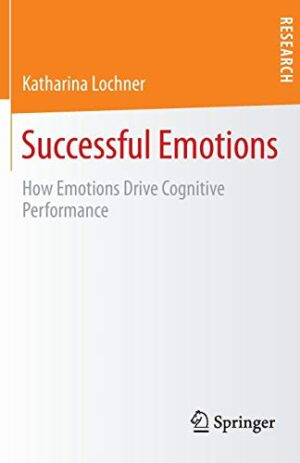 SUCCESSFUL EMOTIONS HOW EMOTIONS DRIVE COGNITIVE PERFORMANCE